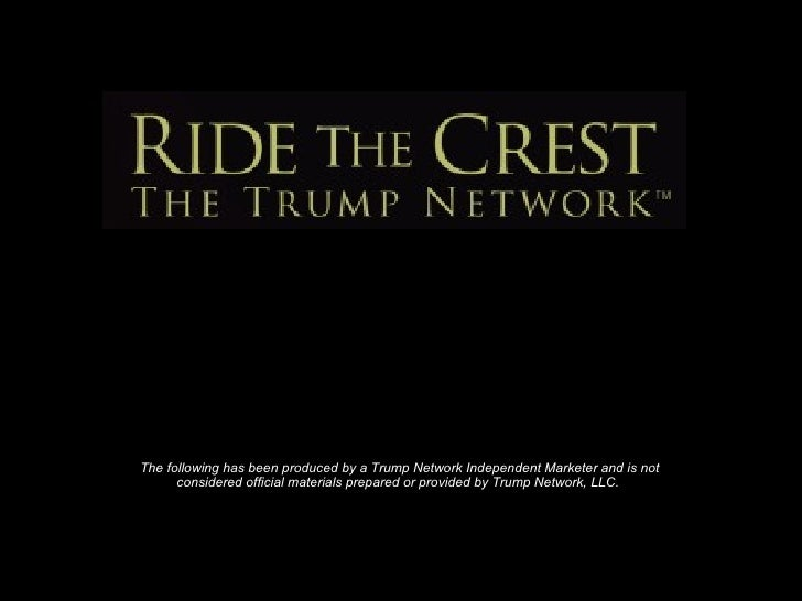 The following has been produced by a Trump Network Independent Marketer and is not considered official materials prepared ...