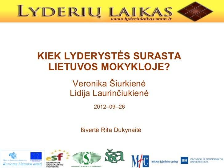 KIEK LYDERYSTĖS SURASTA  LIETUVOS MOKYKLOJE?      Veronika Šiurkienė     Lidija Laurinčiukienė           2012–09–26       ...