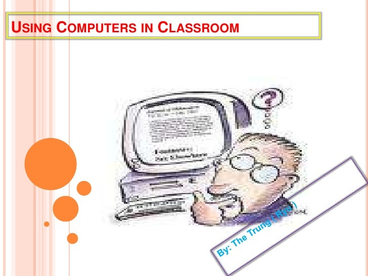 Using Computers in Classroom<br />By: The Trung ( Ryu )<br />
