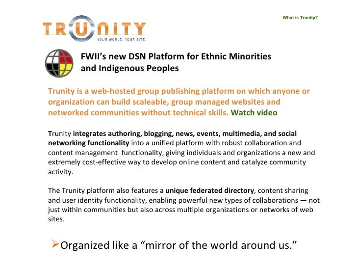 What is Trunity? Trunity   is a web-hosted group publishing platform on which anyone or organization can build scaleable, ...