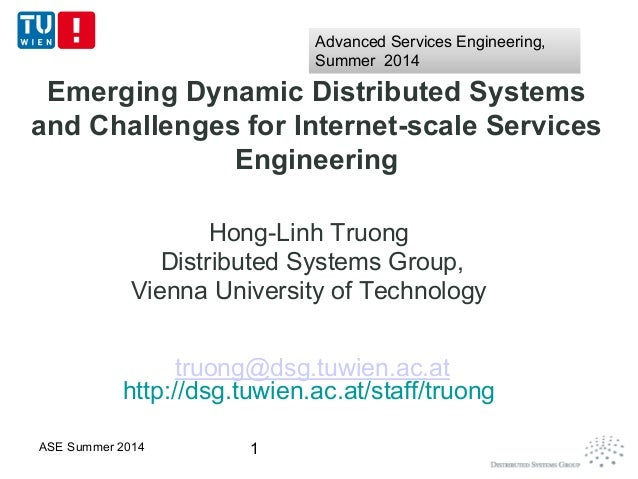 Emerging Dynamic Distributed Systems and Challenges for Internet-scale Services Engineering Hong-Linh Truong Distributed S...