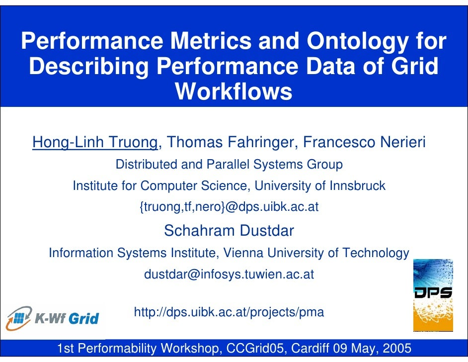 Performance Metrics and Ontology for  Describing Performance Data of Grid              Workflows  Hong-Linh Truong, Thomas...