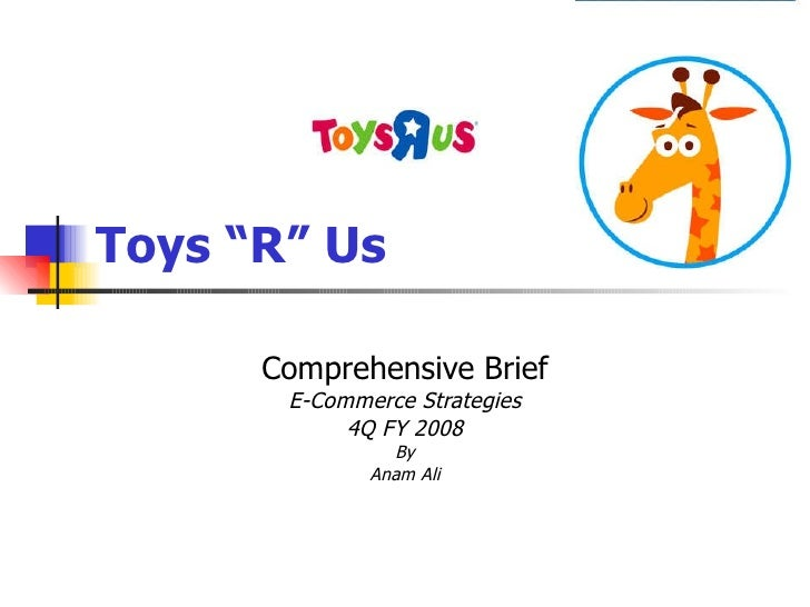 "Toys ""R"" Us Comprehensive Brief E-Commerce Strategies 4Q FY 2008 By Anam Ali"