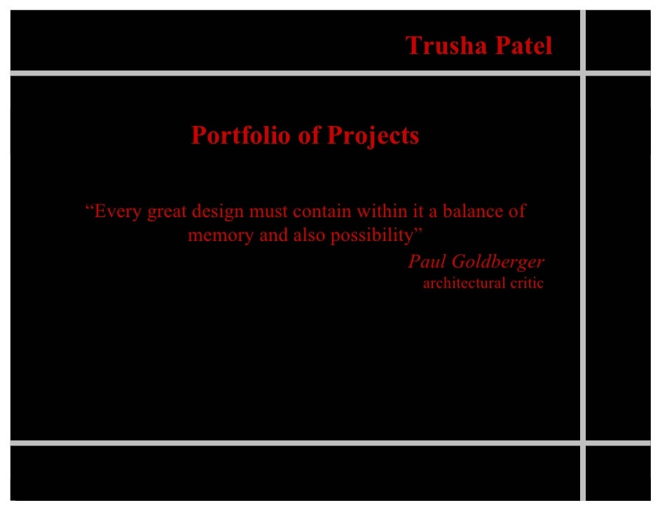 "Trusha Patel               Portfolio of Projects  ""Every great design must contain within it a balance of             memo..."
