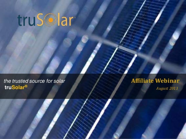 ©2013DistributedSunLLC–AllRightsReserved. the trusted source for solar truSolar® August 2013 Affiliate Webinar
