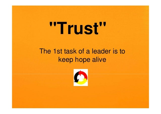 """Trust"" The 1st task of a leader is to keep hope alive"