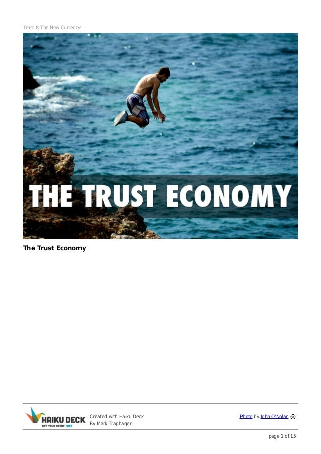 Trust Is The New CurrencyThe Trust Economy                            Created with Haiku Deck   Photo by John ONolan      ...