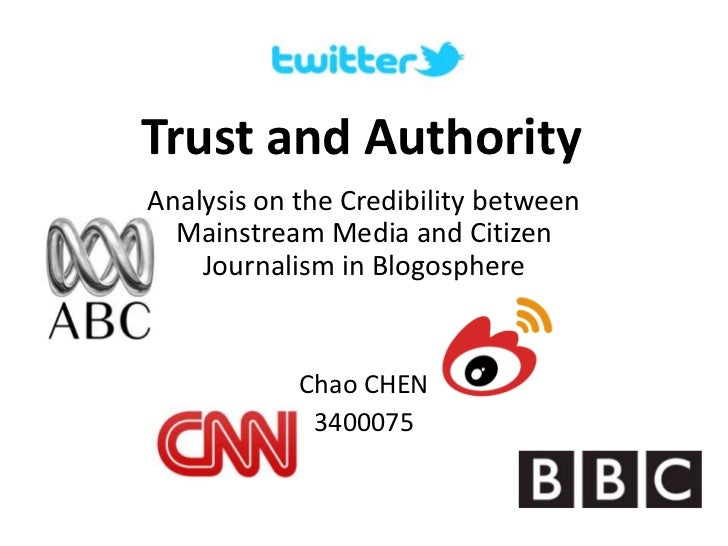 Trust and AuthorityAnalysis on the Credibility between  Mainstream Media and Citizen    Journalism in Blogosphere         ...