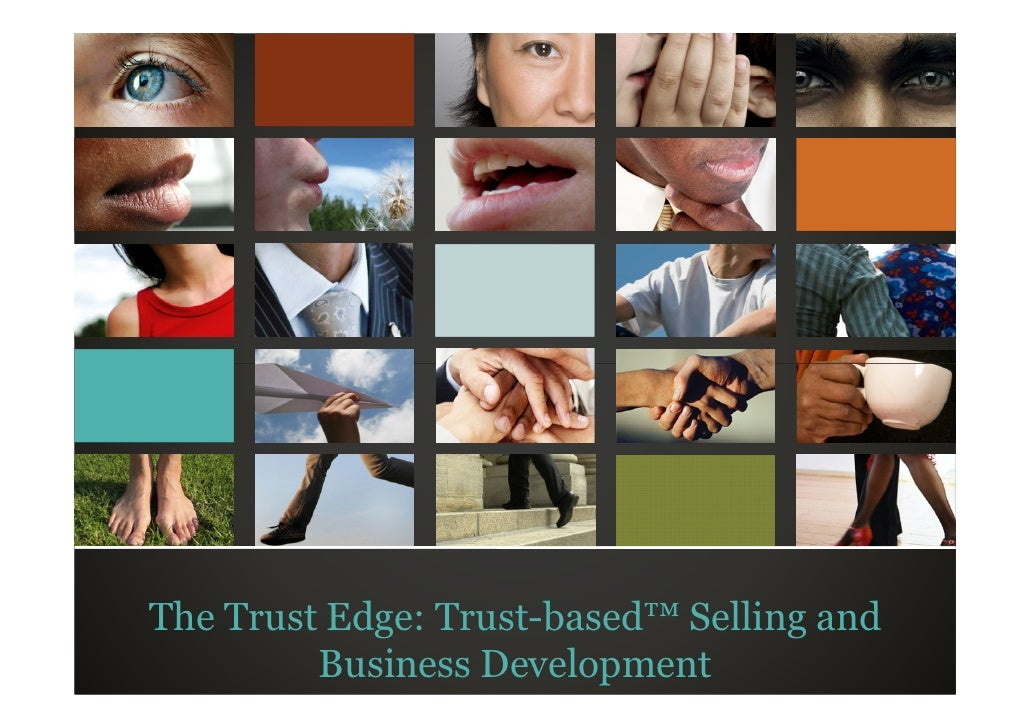 The Trust Edge: Trust-based™ Selling and          © Trusted Advisor Associates LLC, 2010 all rights reserved           Bus...