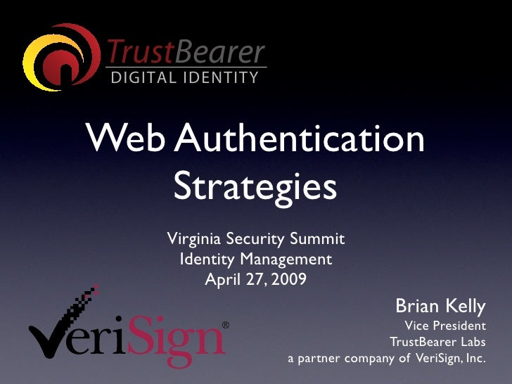 Web Authentication     Strategies     Virginia Security Summit      Identity Management          April 27, 2009           ...