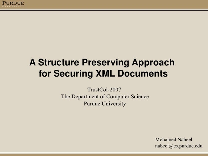 A Structure Preserving Approach   for Securing XML Documents                 TrustCol-2007       The Department of Compute...