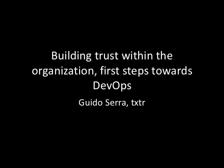Building trust within theorganization, first steps towards            DevOps         Guido Serra, txtr