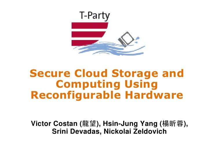 Secure Cloud Storage and    Computing UsingReconfigurable HardwareVictor Costan (龍望), Hsin-Jung Yang (楊昕蓉),      Srini Dev...