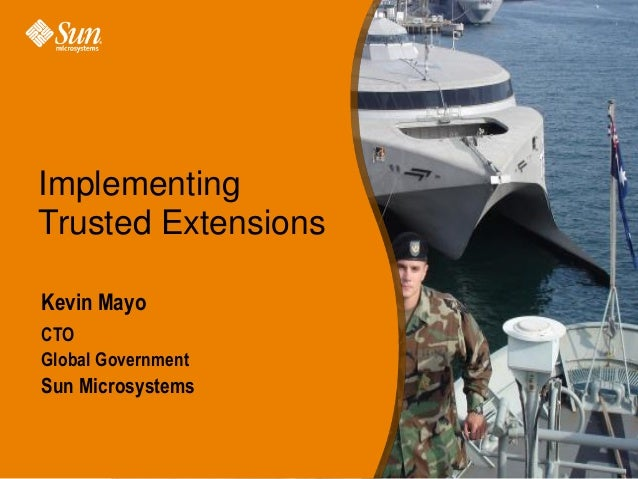 Implementing Trusted Extensions Kevin Mayo CTO Global Government  Sun Microsystems