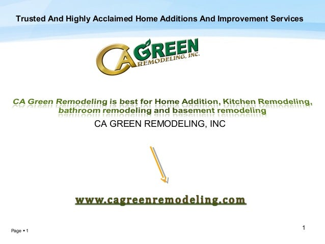 Trusted And Highly Acclaimed Home Additions And Improvement Services  CA GREEN REMODELING, INC  Page  1  1