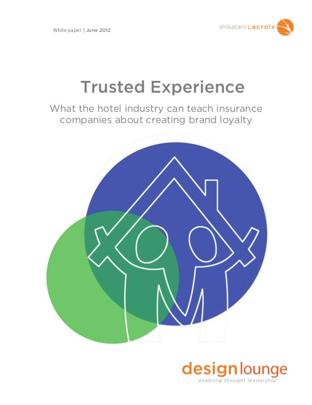 Trusted ExperienceWhat the hotel industry can teach insurancecompanies about creating brand loyaltyWhite paper | June 2012