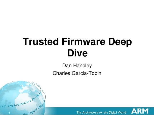 1 Trusted Firmware Deep Dive Dan Handley Charles Garcia-Tobin