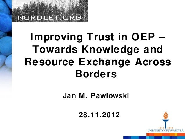 Improving Trust in OEP –  Towards Knowledge andResource Exchange Across         Borders      Jan M. Pawlowski         28.1...