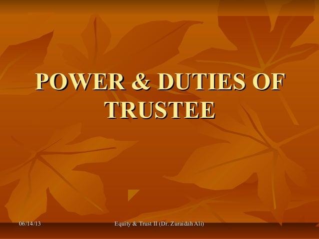 06/14/1306/14/13 Equity & Trust II (Dr. Zuraidah Ali)Equity & Trust II (Dr. Zuraidah Ali)POWER & DUTIES OFPOWER & DUTIES O...