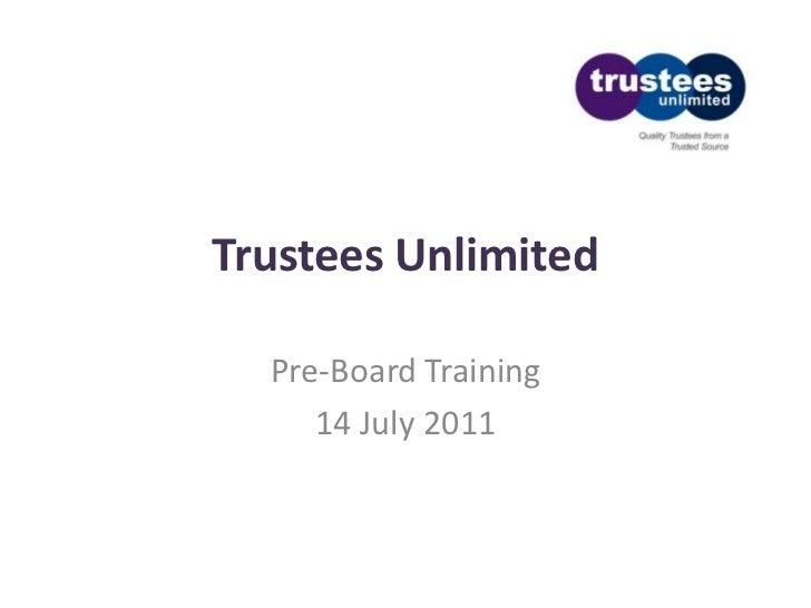 Trustees Unlimited<br />Pre-Board Training<br />14 July 2011<br />