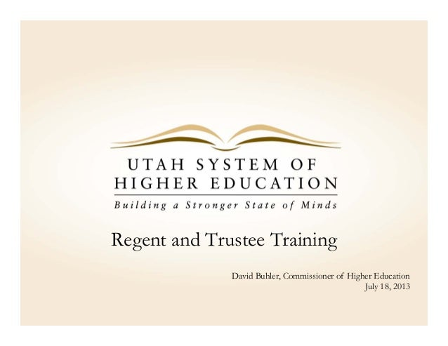 Regent and Trustee Training David Buhler, Commissioner of Higher Education July 18, 2013