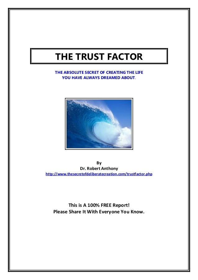 THE TRUST FACTOR     THE ABSOLUTE SECRET OF CREATING THE LIFE        YOU HAVE ALWAYS DREAMED ABOUT.                       ...