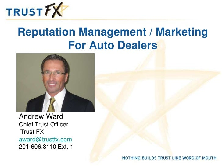 Reputation Management / Marketing         For Auto DealersAndrew WardChief Trust OfficerTrust FXaward@trustfx.com201.606.8...