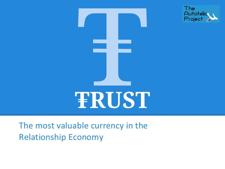 TRUSTThe most valuable currency in theRelationship Economy