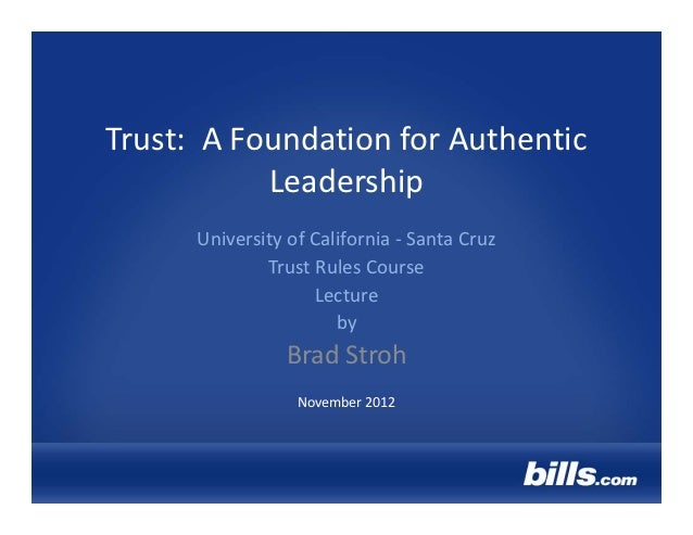 Trust:  A Foundation for Authentic             Leadership      University of California ‐ Santa Cruz              Trust Ru...