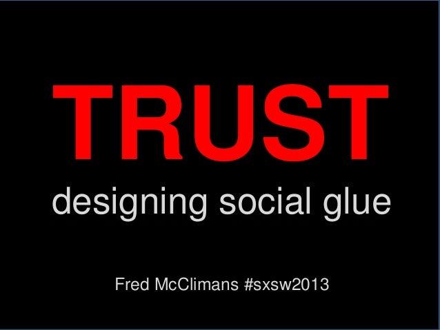 TRUST: designing social glue. #SXSW2013
