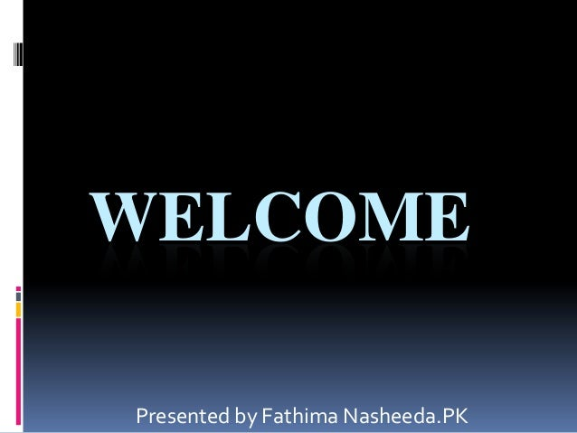 WELCOMEPresented by Fathima Nasheeda.PK