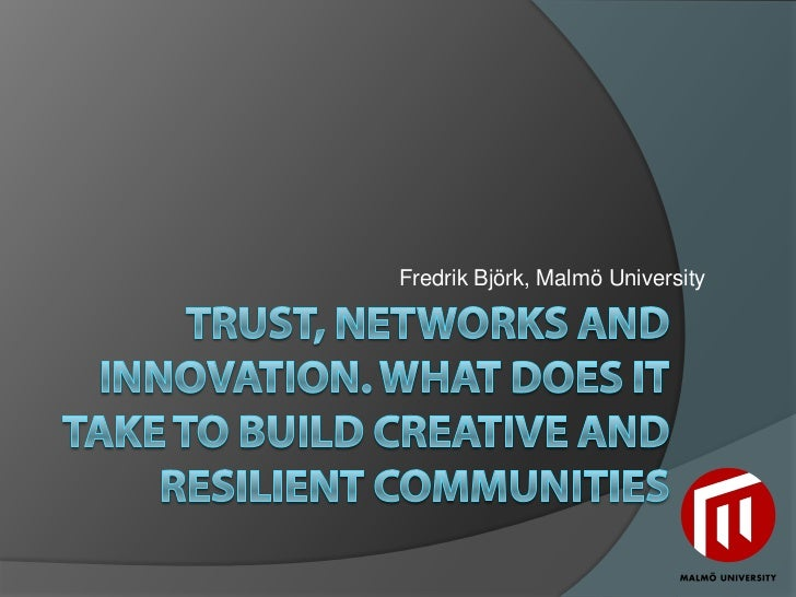 Trust, networks and innovation. What does it take to build creative and resilient communities