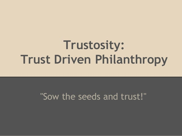 """Trustosity:Trust Driven Philanthropy""""Sow the seeds and trust!"""""""