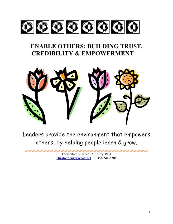 ENABLE OTHERS: BUILDING TRUST,   CREDIBILITY & EMPOWERMENT     Leaders provide the environment that empowers     others, b...
