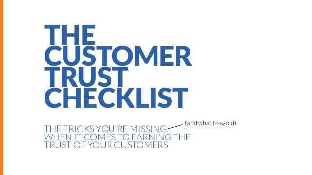 THE CUSTOMER TRUST CHECKLIST (and what to avoid)  THE TRICKS YOU'RE MISSING WHEN IT COMES TO EARNING THE TRUST OF YOUR CUS...