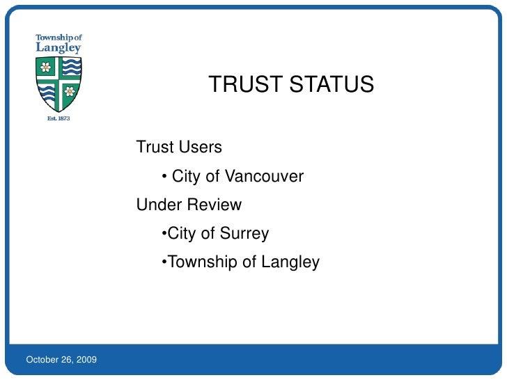 TRUST STATUS<br />Trust Users<br /><ul><li> City of Vancouver</li></ul>Under Review<br /><ul><li>City of Surrey