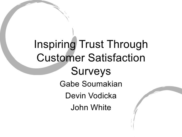 Inspiring Trust Through Customer Satisfaction Surveys Gabe Soumakian Devin Vodicka John White