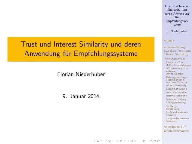 Trust und Interest Similarity und deren Anwendung f¨r u Empfehlungssysteme F. Niederhuber  Trust und Interest Similarity u...