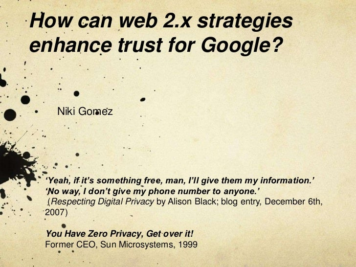 How can web 2.x strategiesenhance trust for Google?    Niki Gomez 'Yeah, if it's something free, man, I'll give them my in...