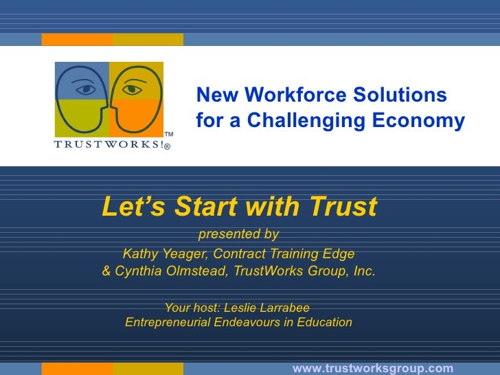 New Workforce Solutions  for a Challenging Economy Let's Start with Trust presented by Kathy Yeager, Contract Training Edg...