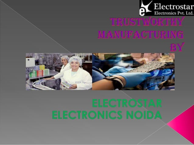 Electrostar Electronics is the trustworthy manufacturing company in Noida.it is manufacturing the superb quality of electr...