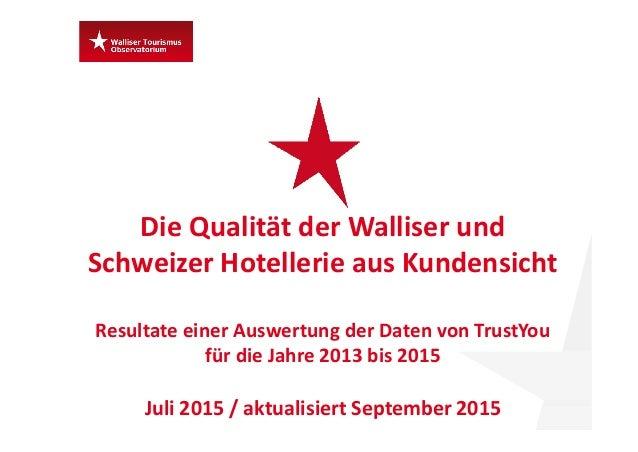 DieQualitätderWalliserund SchweizerHotellerieausKundensicht ResultateeinerAuswertungderDatenvonTrustYou für...