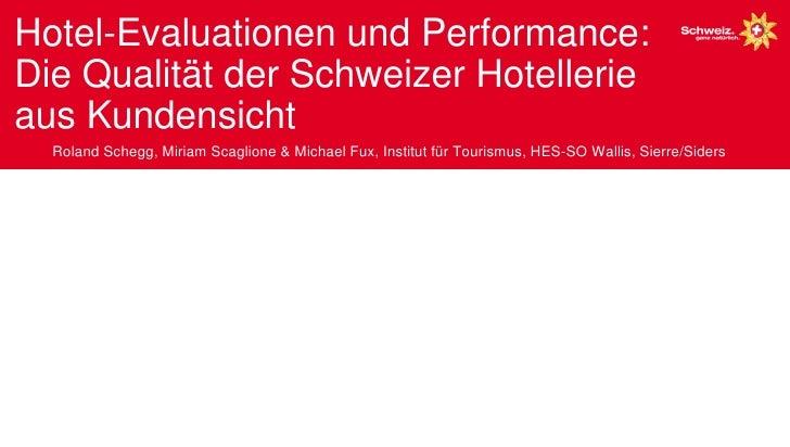 Hotel-Evaluationen und Performance:Die Qualität der Schweizer Hotellerieaus Kundensicht  Roland Schegg, Miriam Scaglione &...