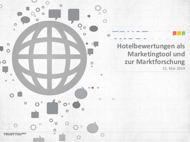 Hotelbewertungen als  Marketingtool und  zur Marktforschung  15. Mai 2014