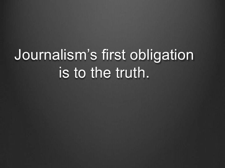 Journalism's first obligation is to the truth.<br />