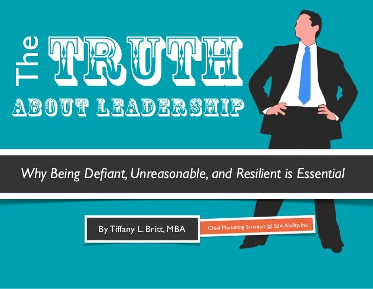 truthTheAbout LeadershipWhy Being Defiant, Unreasonable, and Resilient is Essential                                        ...
