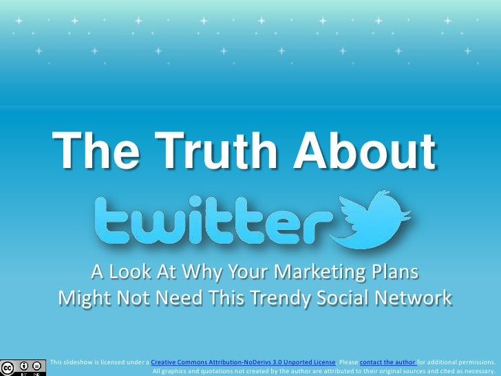 The Truth About<br />A Look At Why Your Marketing Plans Might Not Need This Trendy Social Network<br />This slideshow is l...