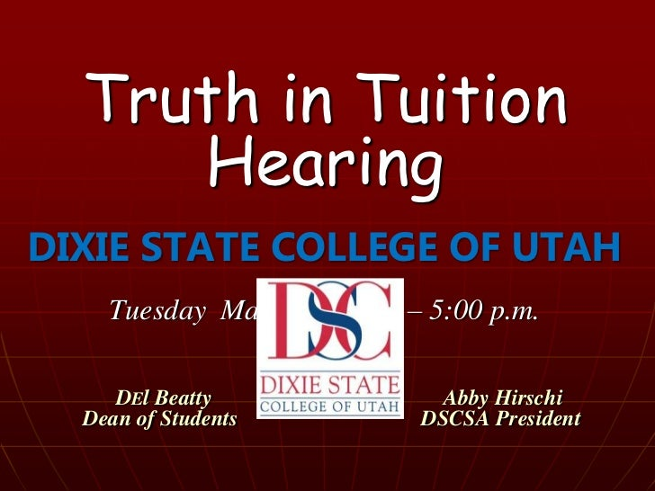 Truth in Tuition Hearing<br />DIXIE STATE COLLEGE OF UTAH<br />Tuesday  March 8 , 2011 – 5:00 p.m.<br />       DEl Beatty...
