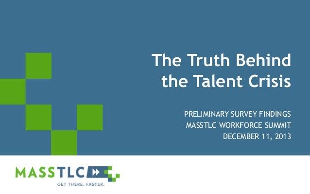 The Truth Behind the Talent Crisis PRELIMINARY SURVEY FINDINGS MASSTLC WORKFORCE SUMMIT DECEMBER 11, 2013  ©2012 MASSTLC A...