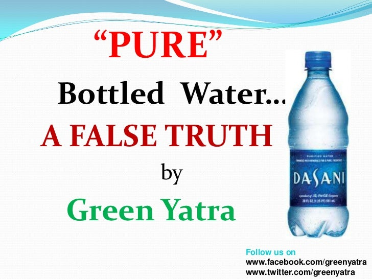"""PURE"" Bottled Water…A FALSE TRUTH       by Green Yatra               Follow us on               www.facebook.com/greenyat..."